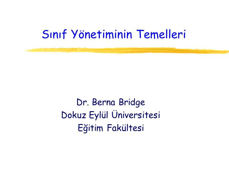 Sınıf Yönetiminin Temelleri Dr. Berna Bridge Dokuz Eylül Üniversitesi Eğitim Fakültesi