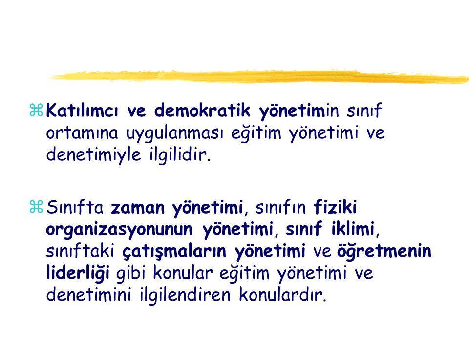 zKatılımcı ve demokratik yönetimin sınıf ortamına uygulanması eğitim yönetimi ve denetimiyle ilgilidir. zSınıfta zaman yönetimi, sınıfın fiziki organi