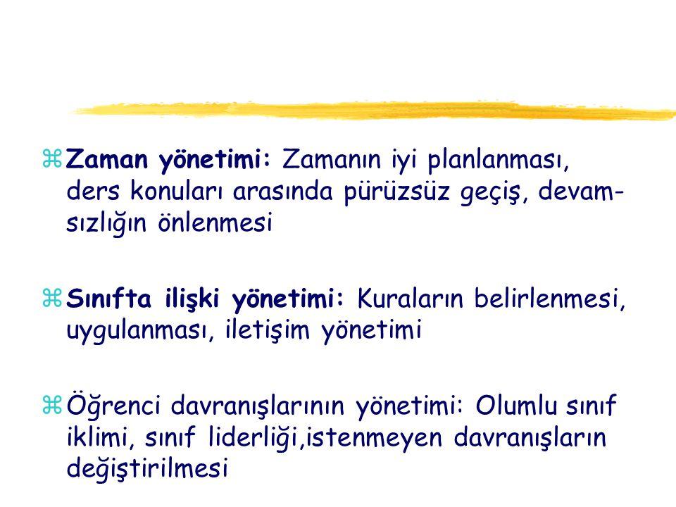 zZaman yönetimi: Zamanın iyi planlanması, ders konuları arasında pürüzsüz geçiş, devam- sızlığın önlenmesi zSınıfta ilişki yönetimi: Kuraların belirle