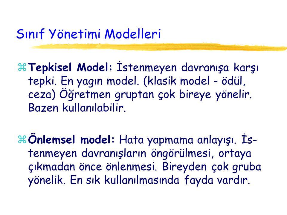 Sınıf Yönetimi Modelleri zTepkisel Model: İstenmeyen davranışa karşı tepki. En yagın model. (klasik model - ödül, ceza) Öğretmen gruptan çok bireye yö