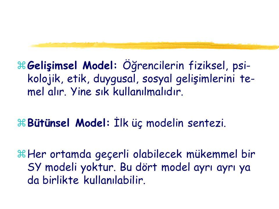 zGelişimsel Model: Öğrencilerin fiziksel, psi- kolojik, etik, duygusal, sosyal gelişimlerini te- mel alır. Yine sık kullanılmalıdır. zBütünsel Model: