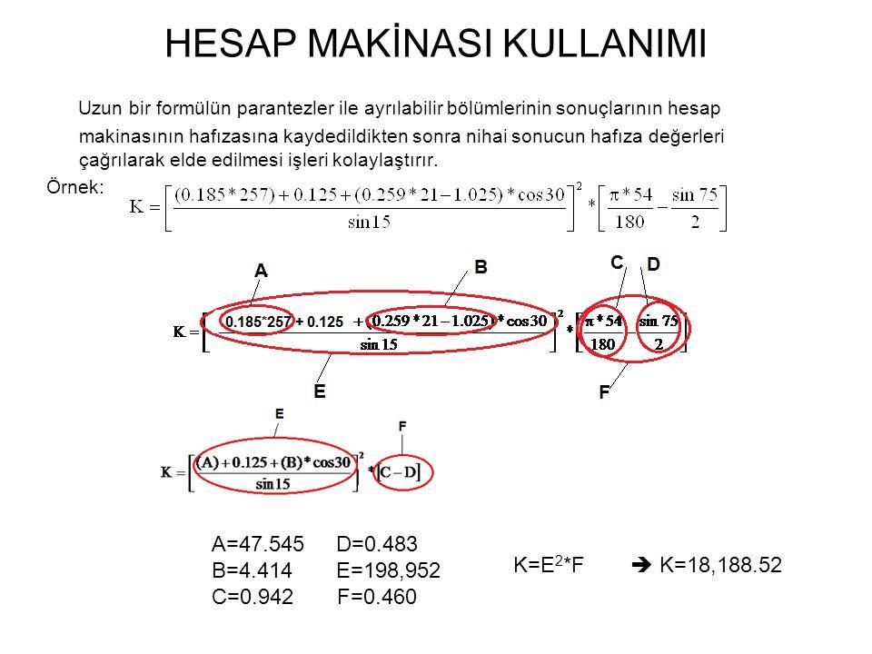 HESAP MAKİNASI KULLANIMI Uzun bir formülün parantezler ile ayrılabilir bölümlerinin sonuçlarının hesap makinasının hafızasına kaydedildikten sonra nih