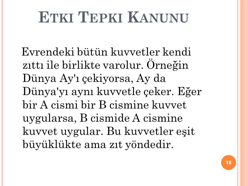 E TKI T EPKI K ANUNU Evrendeki bütün kuvvetler kendi zıttı ile birlikte varolur.