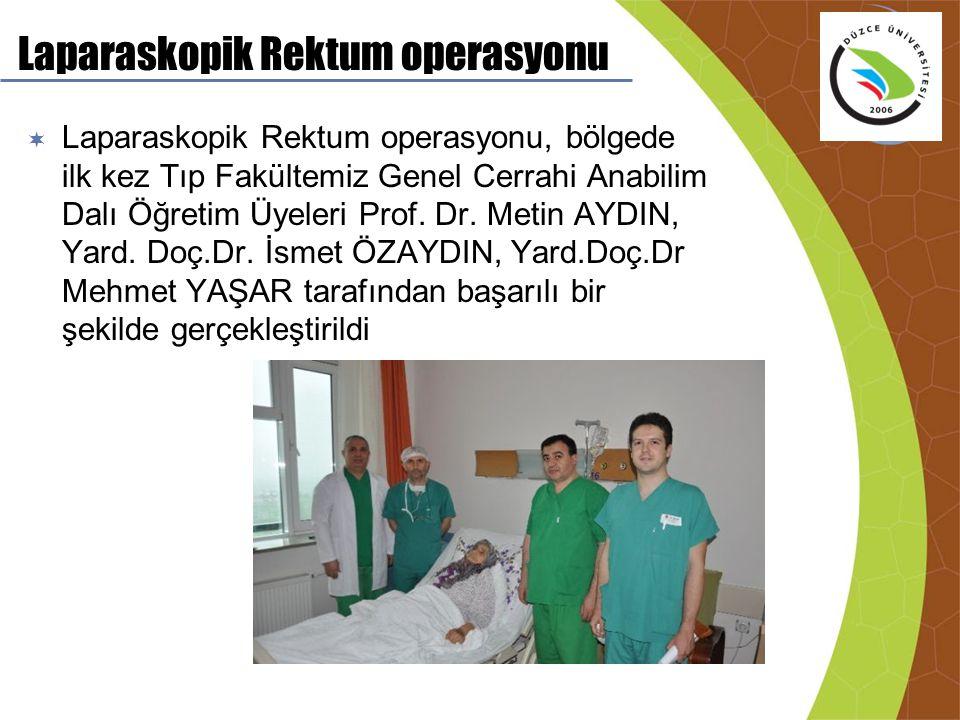 Laparaskopik Rektum operasyonu  Laparaskopik Rektum operasyonu, bölgede ilk kez Tıp Fakültemiz Genel Cerrahi Anabilim Dalı Öğretim Üyeleri Prof. Dr.