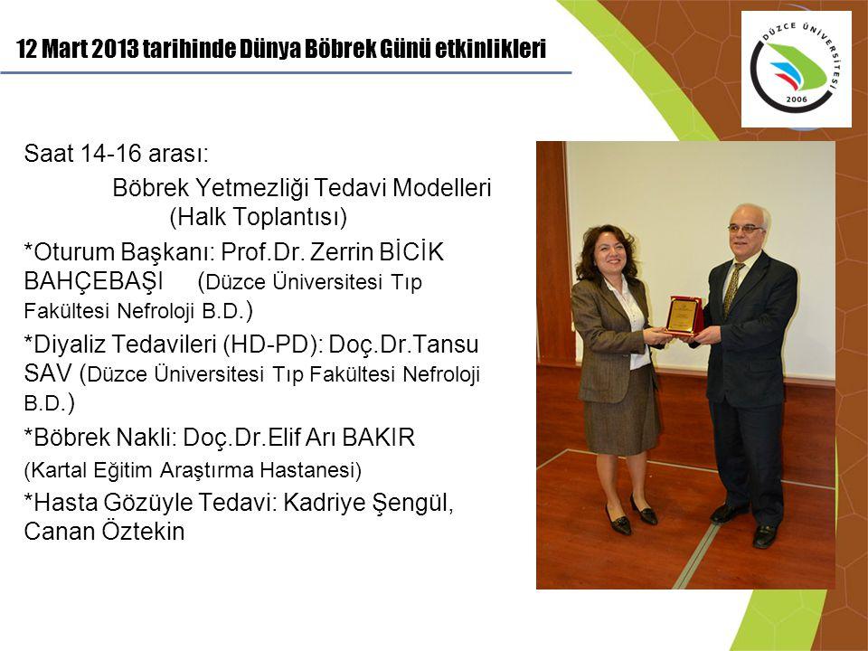 12 Mart 2013 tarihinde Dünya Böbrek Günü etkinlikleri Saat 14-16 arası: Böbrek Yetmezliği Tedavi Modelleri (Halk Toplantısı) *Oturum Başkanı: Prof.Dr.
