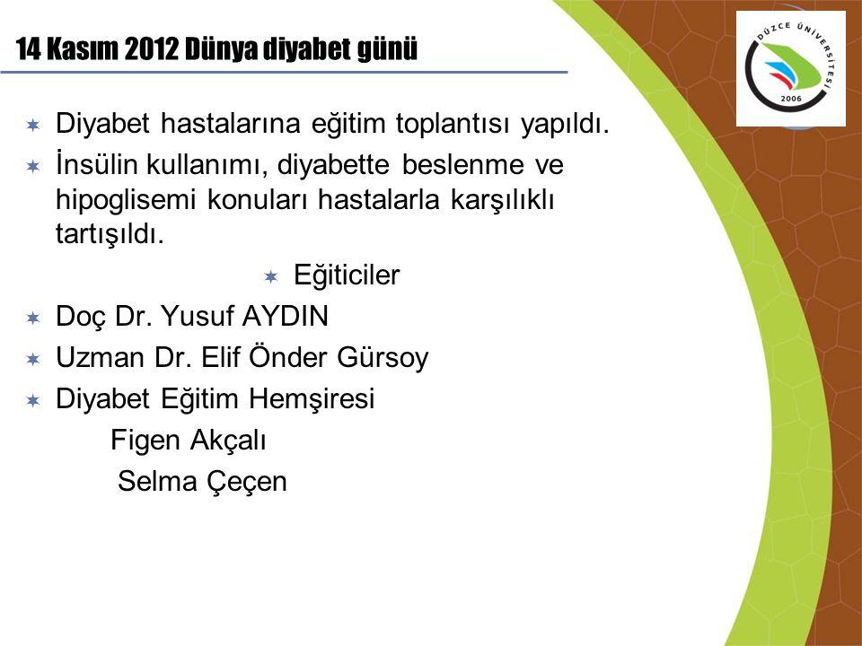 14 Kasım 2012 Dünya diyabet günü  Diyabet hastalarına eğitim toplantısı yapıldı.  İnsülin kullanımı, diyabette beslenme ve hipoglisemi konuları hast