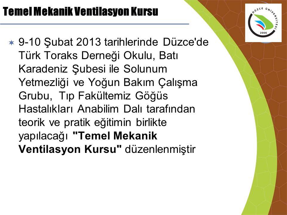 Temel Mekanik Ventilasyon Kursu  9-10 Şubat 2013 tarihlerinde Düzce'de Türk Toraks Derneği Okulu, Batı Karadeniz Şubesi ile Solunum Yetmezliği ve Yoğ