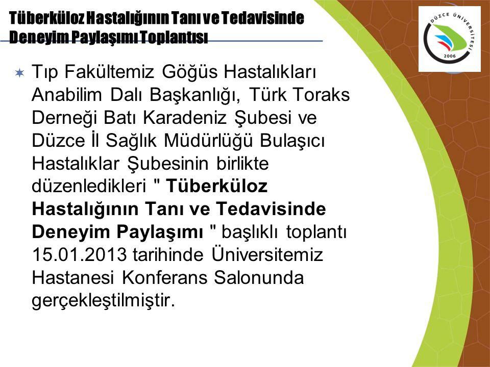 Tüberküloz Hastalığının Tanı ve Tedavisinde Deneyim Paylaşımı Toplantısı  Tıp Fakültemiz Göğüs Hastalıkları Anabilim Dalı Başkanlığı, Türk Toraks Der