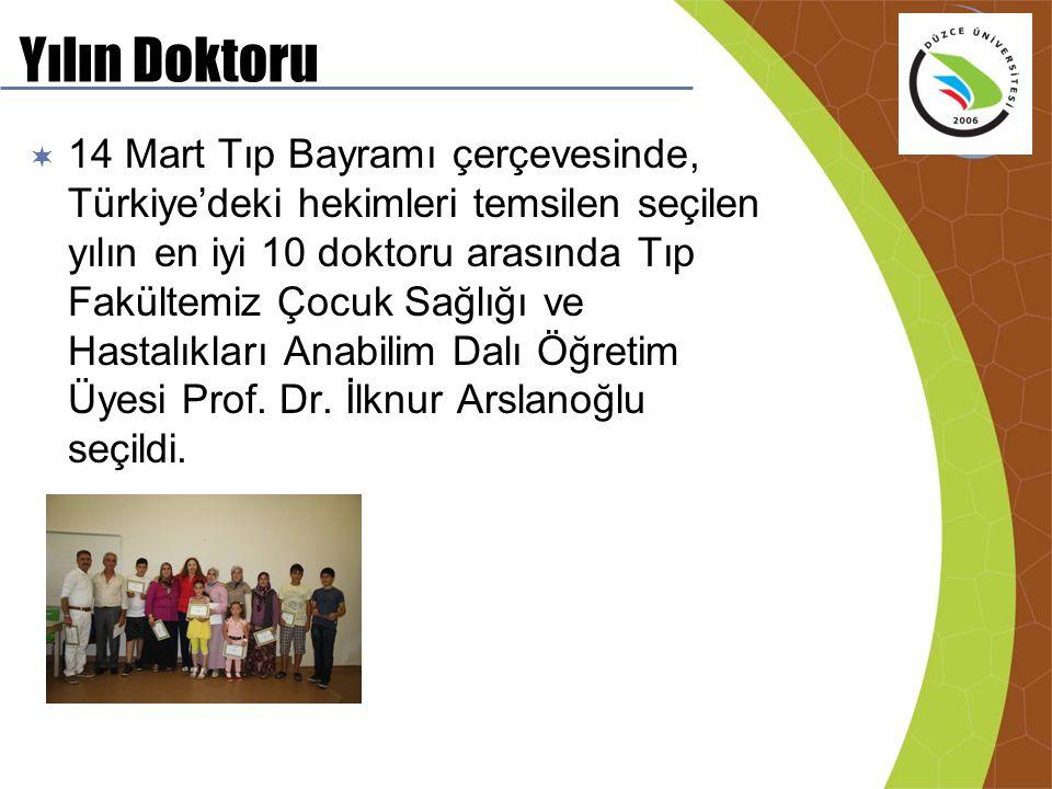Yılın Doktoru  14 Mart Tıp Bayramı çerçevesinde, Türkiye'deki hekimleri temsilen seçilen yılın en iyi 10 doktoru arasında Tıp Fakültemiz Çocuk Sağlığ