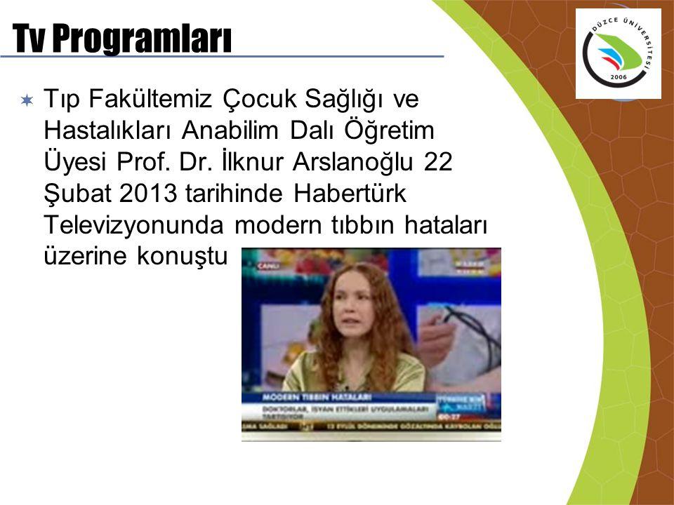 Tv Programları  Tıp Fakültemiz Çocuk Sağlığı ve Hastalıkları Anabilim Dalı Öğretim Üyesi Prof. Dr. İlknur Arslanoğlu 22 Şubat 2013 tarihinde Habertür
