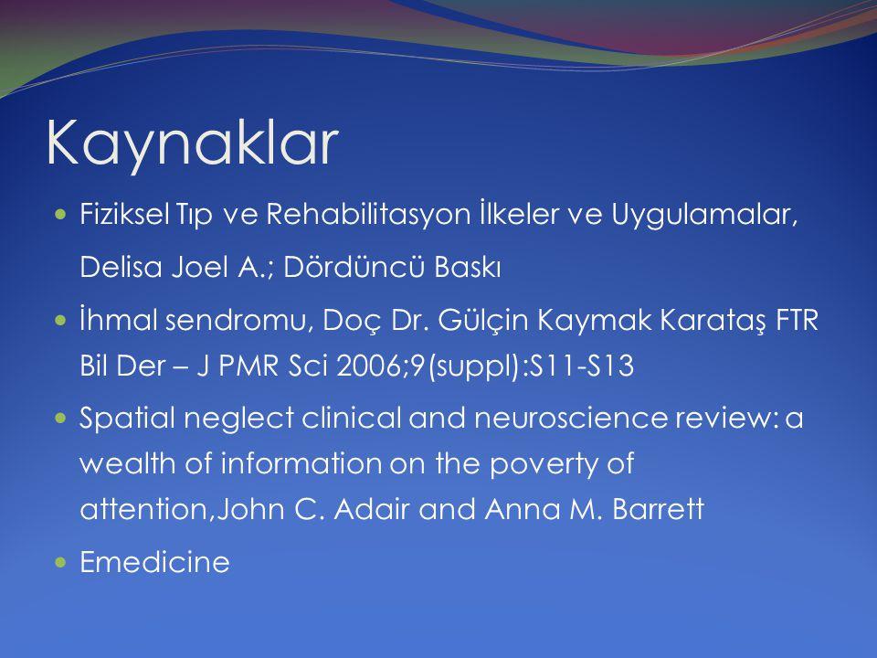 Kaynaklar Fiziksel Tıp ve Rehabilitasyon İlkeler ve Uygulamalar, Delisa Joel A.; Dördüncü Baskı İhmal sendromu, Doç Dr. Gülçin Kaymak Karataş FTR Bil