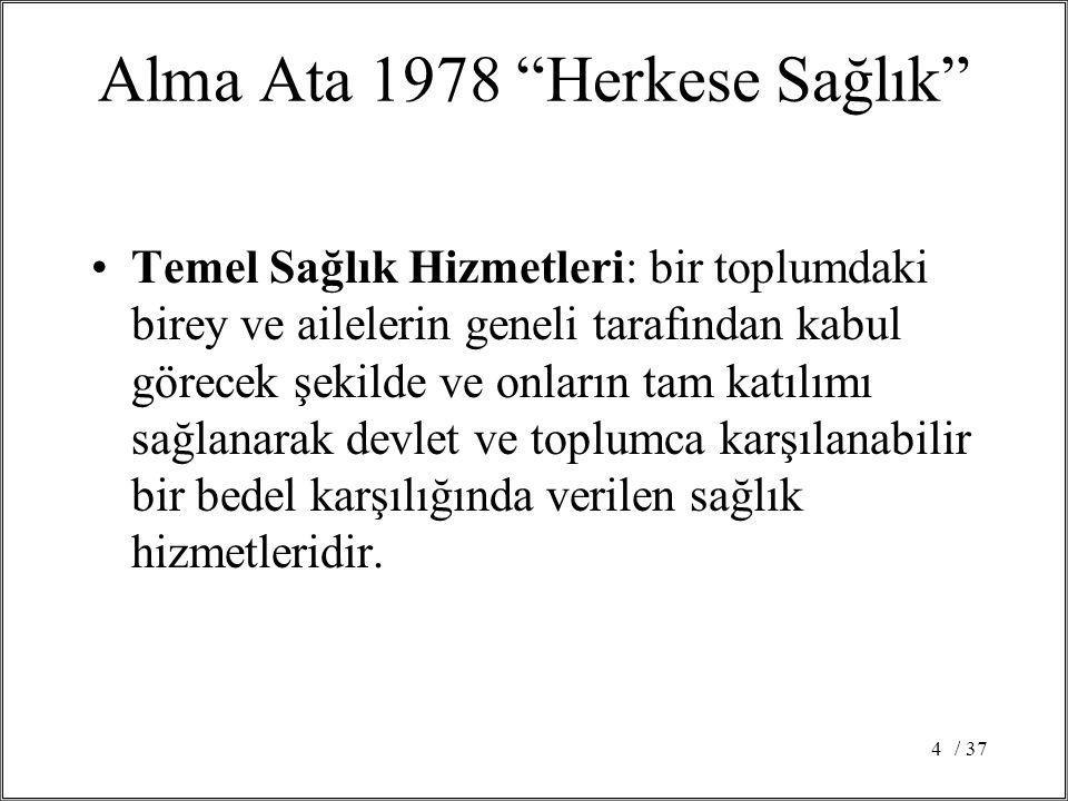 """/ 374 Alma Ata 1978 """"Herkese Sağlık"""" Temel Sağlık Hizmetleri: bir toplumdaki birey ve ailelerin geneli tarafından kabul görecek şekilde ve onların tam"""