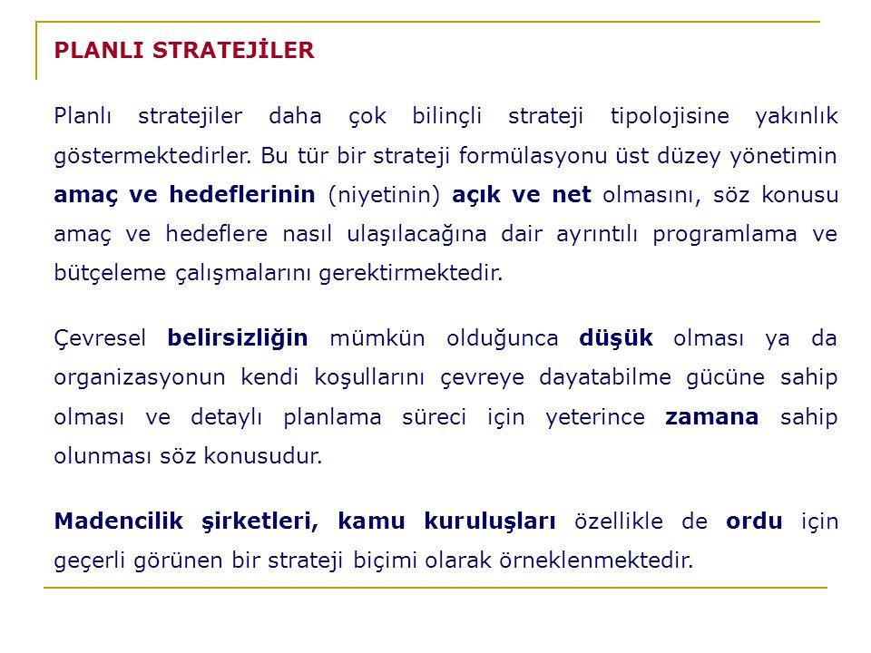 PLANLI STRATEJİLER Planlı stratejiler daha çok bilinçli strateji tipolojisine yakınlık göstermektedirler.