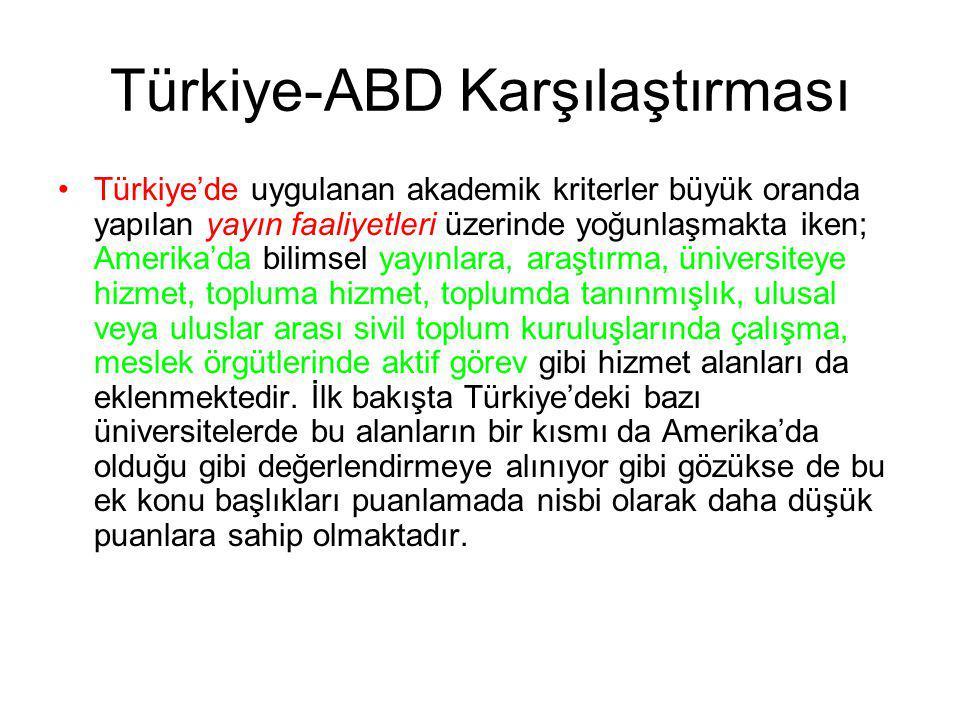 Türkiye-ABD Karşılaştırması Türkiye'de uygulanan akademik kriterler büyük oranda yapılan yayın faaliyetleri üzerinde yoğunlaşmakta iken; Amerika'da bi