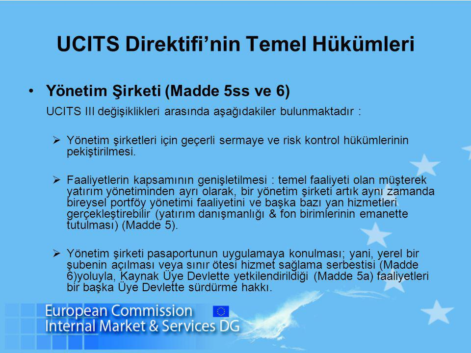UCITS Direktifi'nin Temel Hükümleri Yönetim Şirketi (Madde 5ss ve 6) UCITS III değişiklikleri arasında aşağıdakiler bulunmaktadır :  Yönetim şirketle