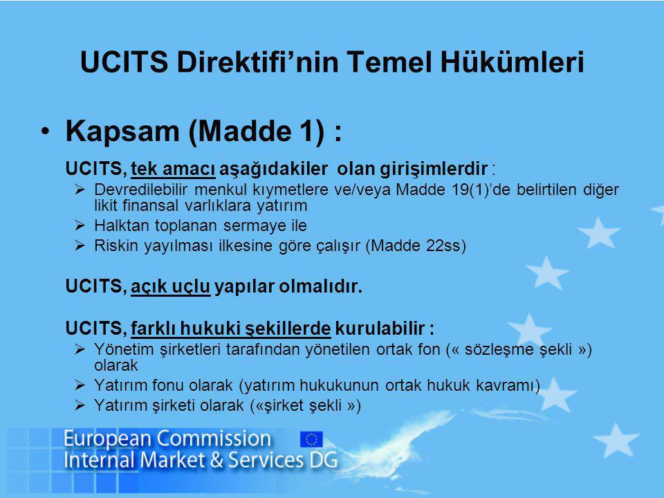 UCITS Direktifi'nin Temel Hükümleri Kapsam (Madde 1) : UCITS, tek amacı aşağıdakiler olan girişimlerdir :  Devredilebilir menkul kıymetlere ve/veya M