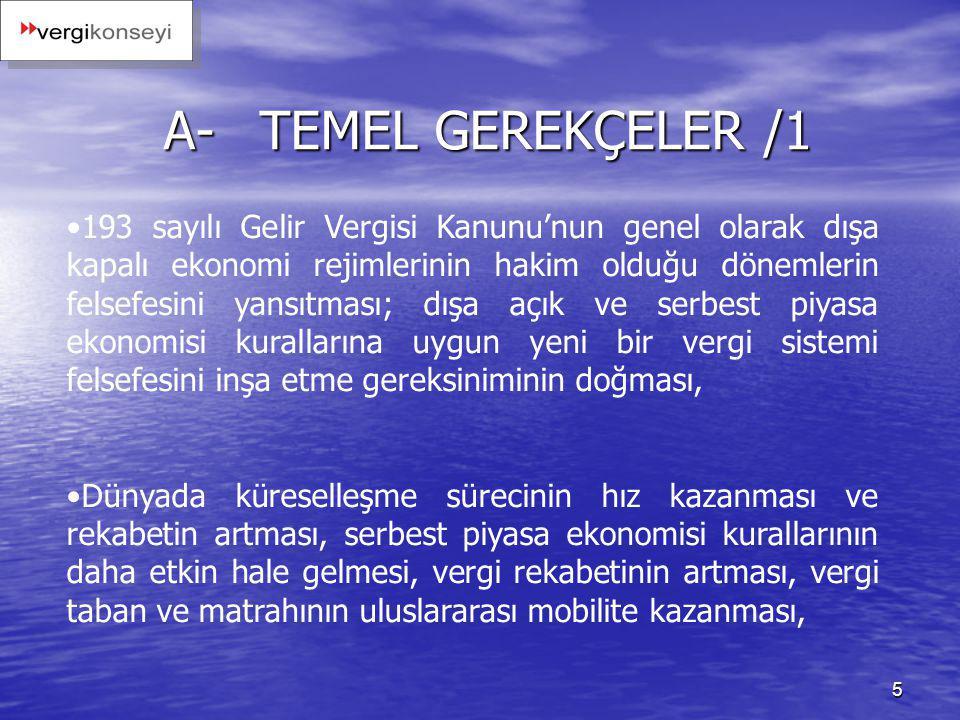 5 A-TEMEL GEREKÇELER /1 193 sayılı Gelir Vergisi Kanunu'nun genel olarak dışa kapalı ekonomi rejimlerinin hakim olduğu dönemlerin felsefesini yansıtma