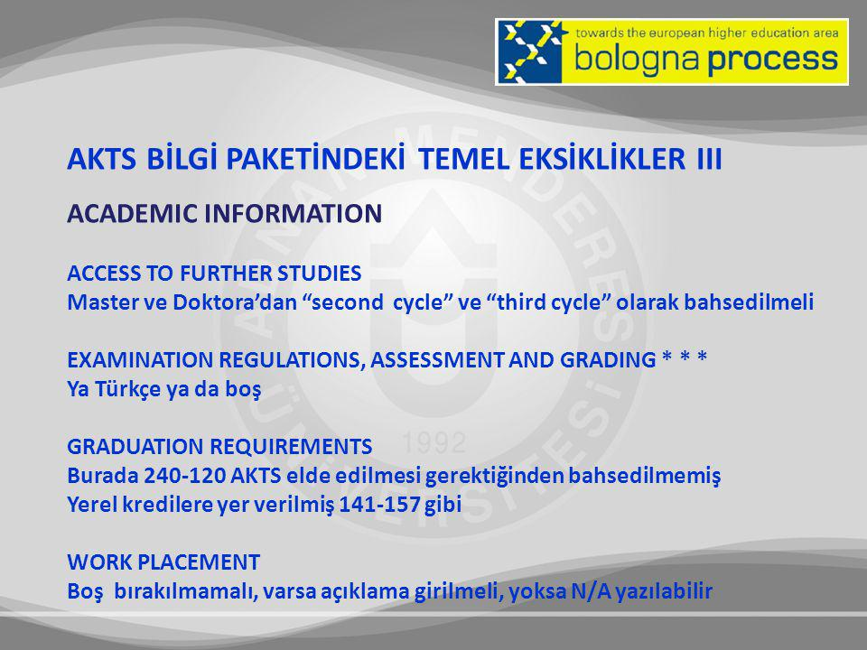 "AKTS BİLGİ PAKETİNDEKİ TEMEL EKSİKLİKLER III ACADEMIC INFORMATION ACCESS TO FURTHER STUDIES Master ve Doktora'dan ""second cycle"" ve ""third cycle"" olar"