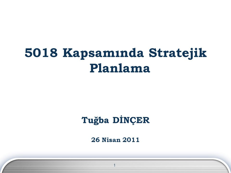 1 5018 Kapsamında Stratejik Planlama Tuğba DİNÇER 26 Nisan 2011