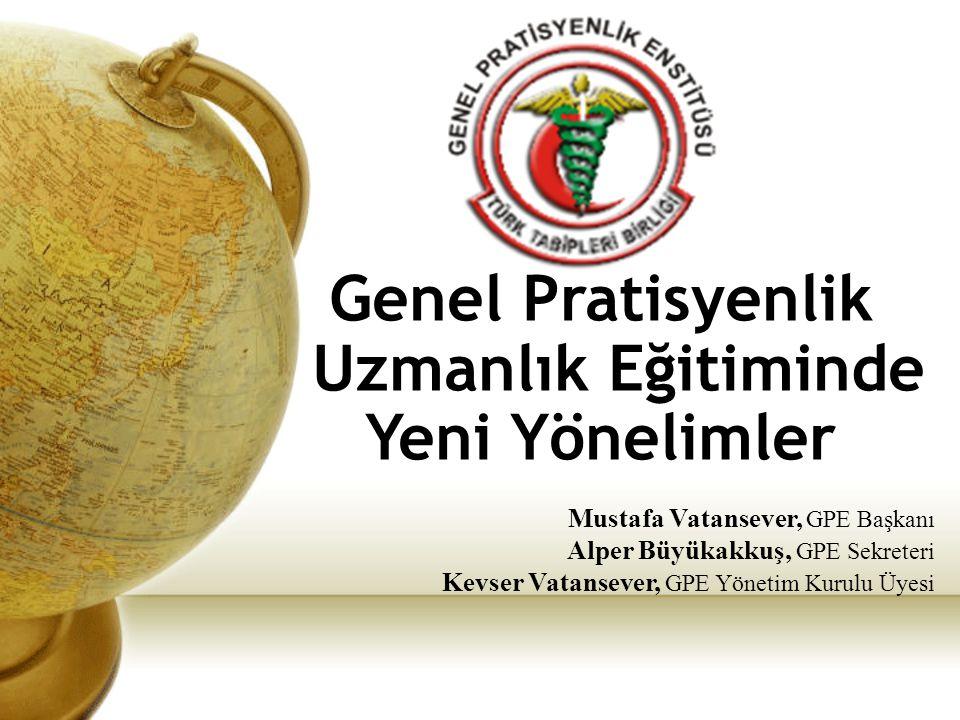 Genel Pratisyenlik Uzmanlık Eğitiminde Yeni Yönelimler Mustafa Vatansever, GPE Başkanı Alper Büyükakkuş, GPE Sekreteri Kevser Vatansever, GPE Yönetim