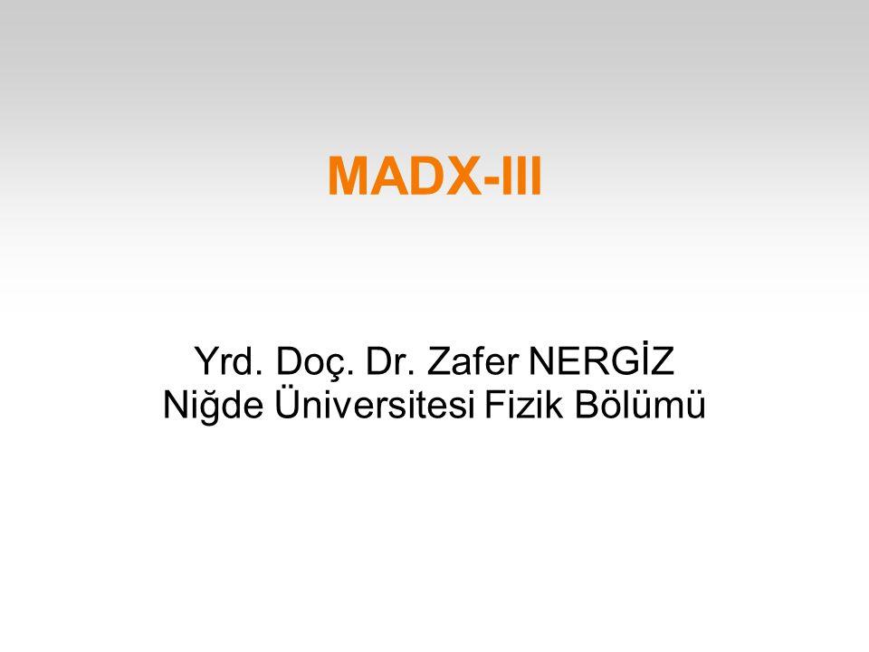 MADX-III Yrd. Doç. Dr. Zafer NERGİZ Niğde Üniversitesi Fizik Bölümü