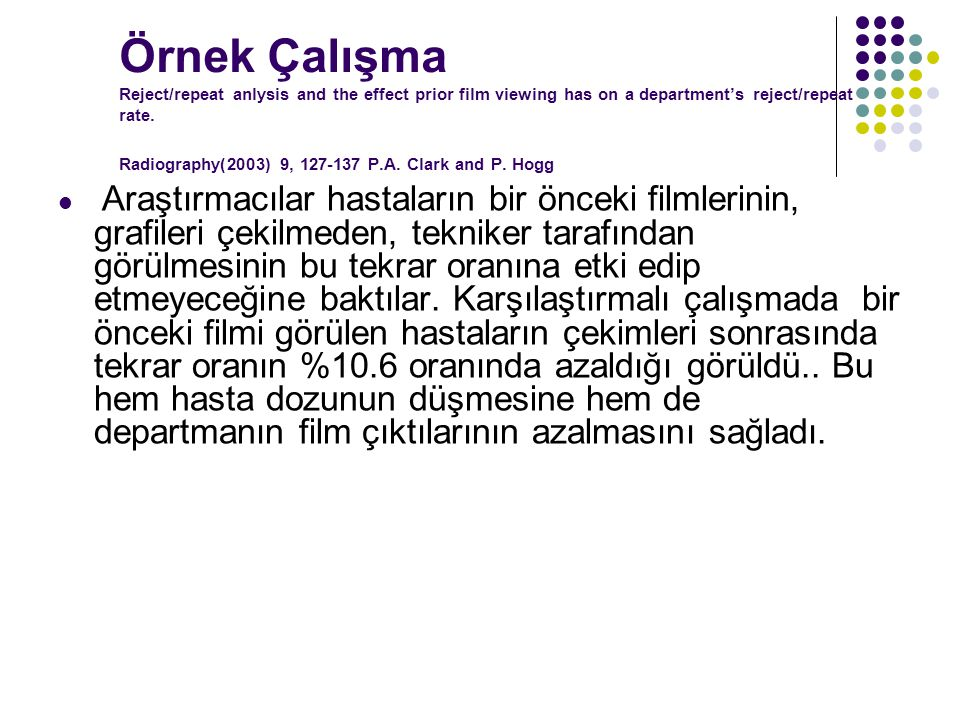 Örnek Çalışma Reject/repeat anlysis and the effect prior film viewing has on a department's reject/repeat rate. Radiography(2003) 9, 127-137 P.A. Clar