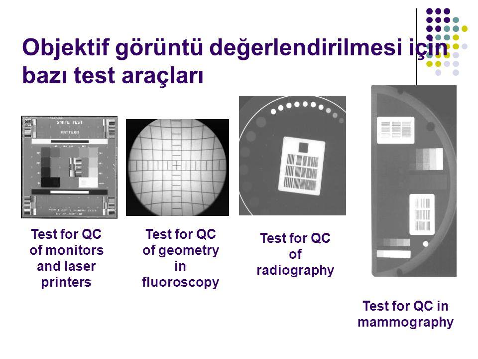 Objektif görüntü değerlendirilmesi için bazı test araçları Test for QC of monitors and laser printers Test for QC of geometry in fluoroscopy Test for