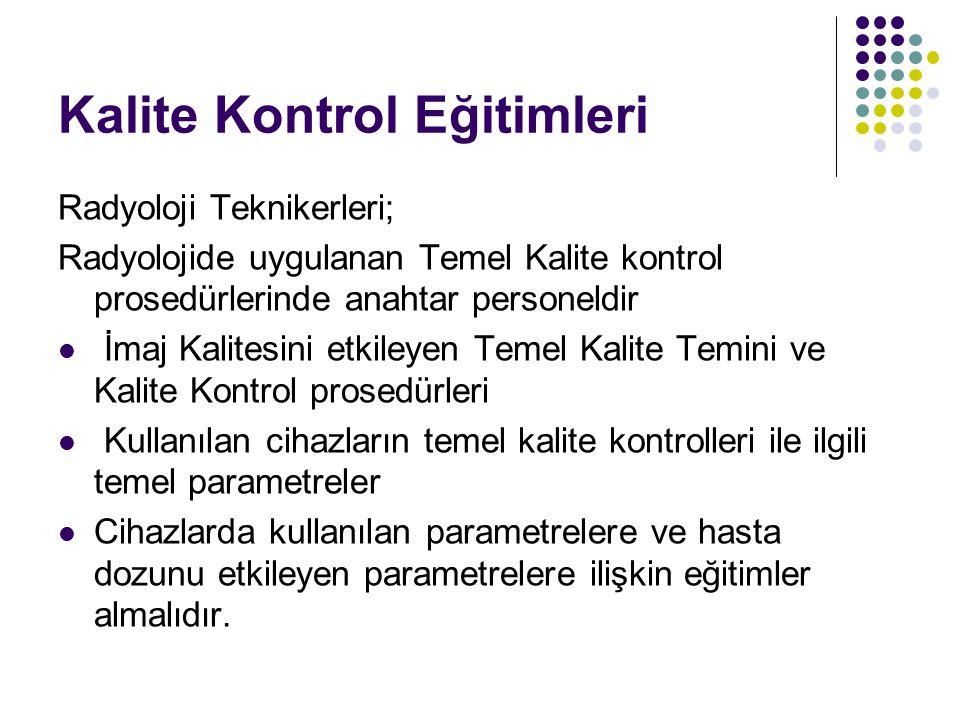 Kalite Kontrol Eğitimleri Radyoloji Teknikerleri; Radyolojide uygulanan Temel Kalite kontrol prosedürlerinde anahtar personeldir İmaj Kalitesini etkil
