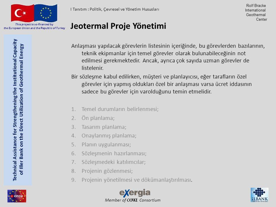 Member of Consortium This project is co-financed by the European Union and the Republic of Turkey Rolf Bracke International Geothermal Center Anlaşması yapılacak görevlerin listesinin içeriğinde, bu görevlerden bazılarının, teknik ekipmanlar için temel görevler olarak bulunabileceğinin not edilmesi gerekmektedir.