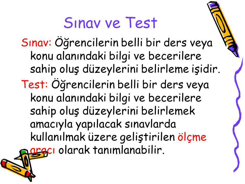 Sınav ve Test Sınav: Öğrencilerin belli bir ders veya konu alanındaki bilgi ve becerilere sahip oluş düzeylerini belirleme işidir.