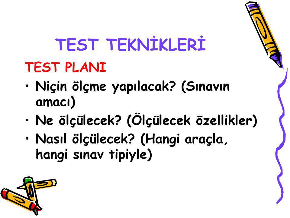TEST TEKNİKLERİ TEST PLANI Niçin ölçme yapılacak.(Sınavın amacı) Ne ölçülecek.