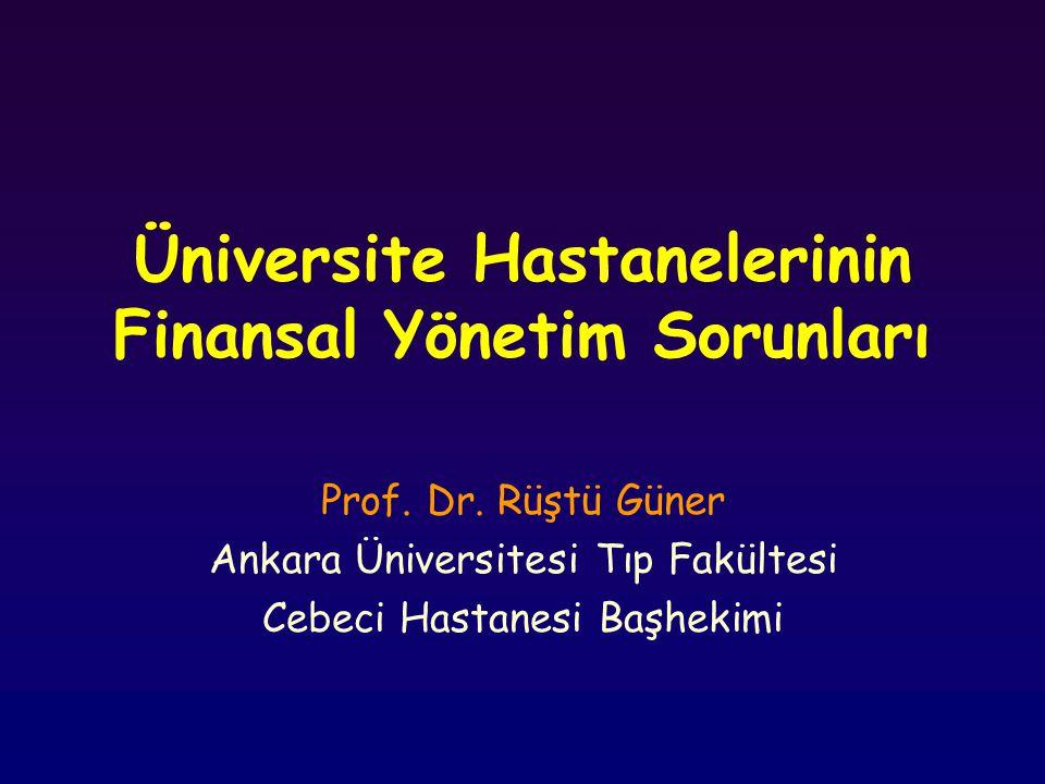 Üniversite Hastanelerinin Finansal Yönetim Sorunları Prof. Dr. Rüştü Güner Ankara Üniversitesi Tıp Fakültesi Cebeci Hastanesi Başhekimi