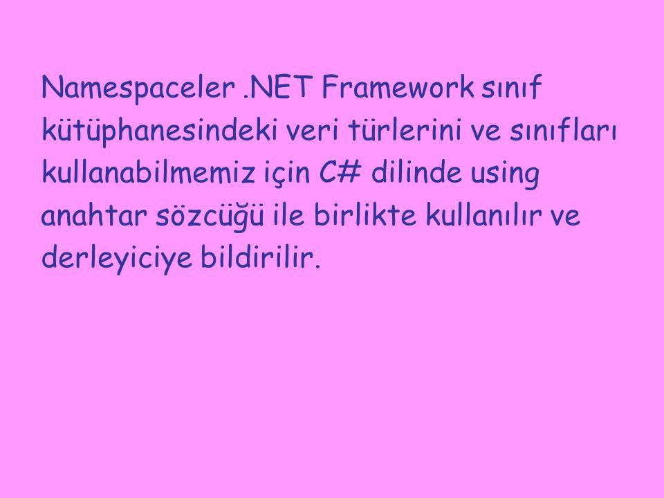 Namespaceler.NET Framework sınıf kütüphanesindeki veri türlerini ve sınıfları kullanabilmemiz için C# dilinde using anahtar sözcüğü ile birlikte kulla