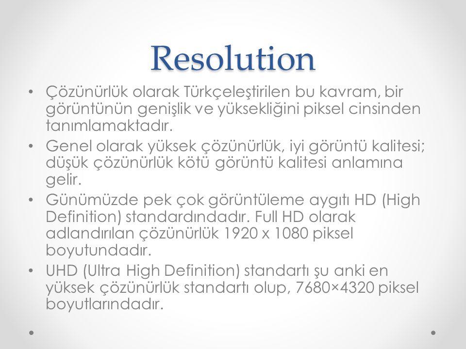 Resolution Çözünürlük olarak Türkçeleştirilen bu kavram, bir görüntünün genişlik ve yüksekliğini piksel cinsinden tanımlamaktadır. Genel olarak yüksek