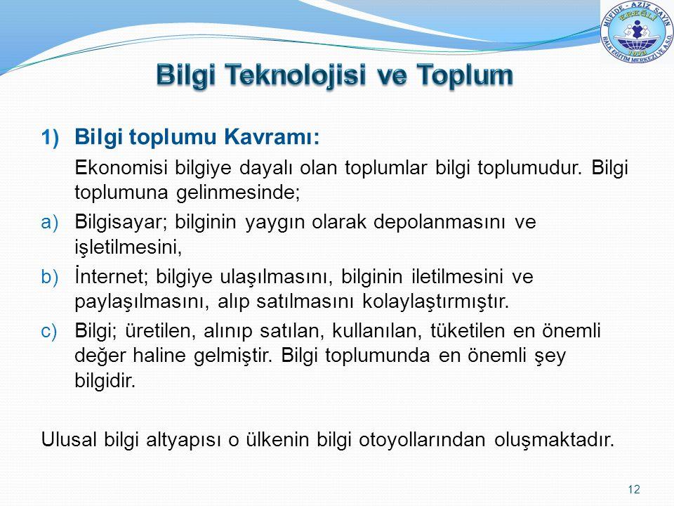 1) Bilgi toplumu Kavramı: Ekonomisi bilgiye dayalı olan toplumlar bilgi toplumudur. Bilgi toplumuna gelinmesinde; a) Bilgisayar; bilginin yaygın olara