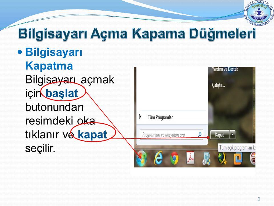Bilgisayarı Kapatma Bilgisayarı açmak için başlat butonundan resimdeki oka tıklanır ve kapat seçilir. 2