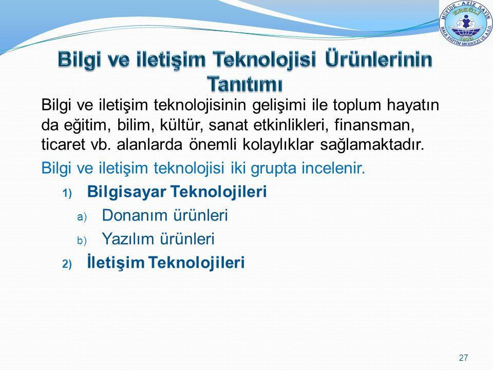 Bilgi ve iletişim teknolojisinin gelişimi ile toplum hayatın da eğitim, bilim, kültür, sanat etkinlikleri, finansman, ticaret vb. alanlarda önemli kol