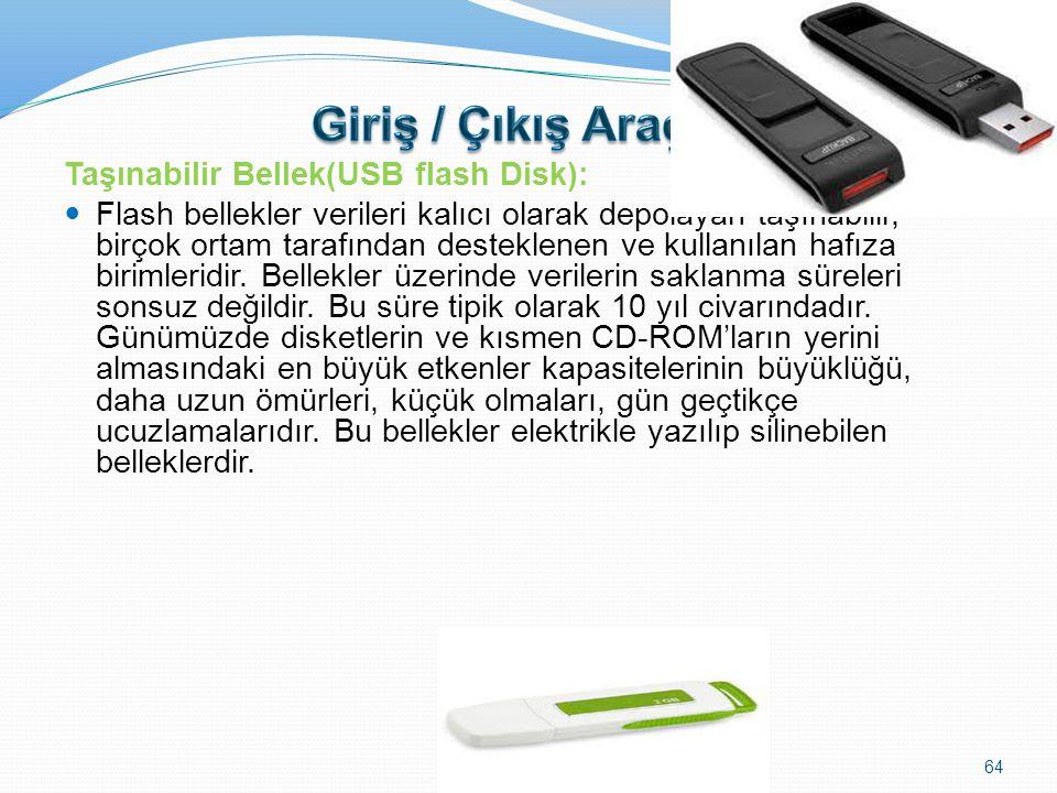 Taşınabilir Bellek(USB flash Disk): Flash bellekler verileri kalıcı olarak depolayan taşınabilir, birçok ortam tarafından desteklenen ve kullanılan ha
