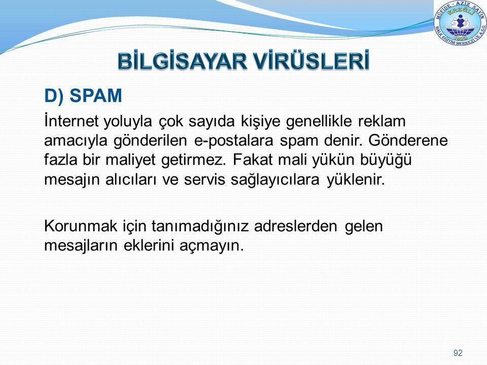 D) SPAM İnternet yoluyla çok sayıda kişiye genellikle reklam amacıyla gönderilen e-postalara spam denir. Gönderene fazla bir maliyet getirmez. Fakat m