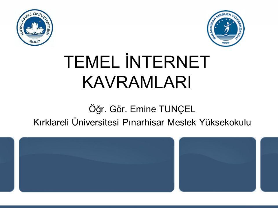 TEMEL İNTERNET KAVRAMLARI Öğr. Gör. Emine TUNÇEL Kırklareli Üniversitesi Pınarhisar Meslek Yüksekokulu