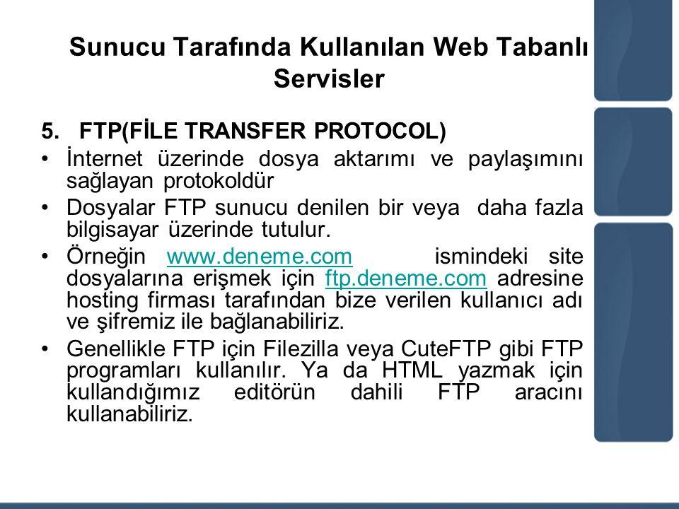 Sunucu Tarafında Kullanılan Web Tabanlı Servisler 5.FTP(FİLE TRANSFER PROTOCOL) İnternet üzerinde dosya aktarımı ve paylaşımını sağlayan protokoldür D