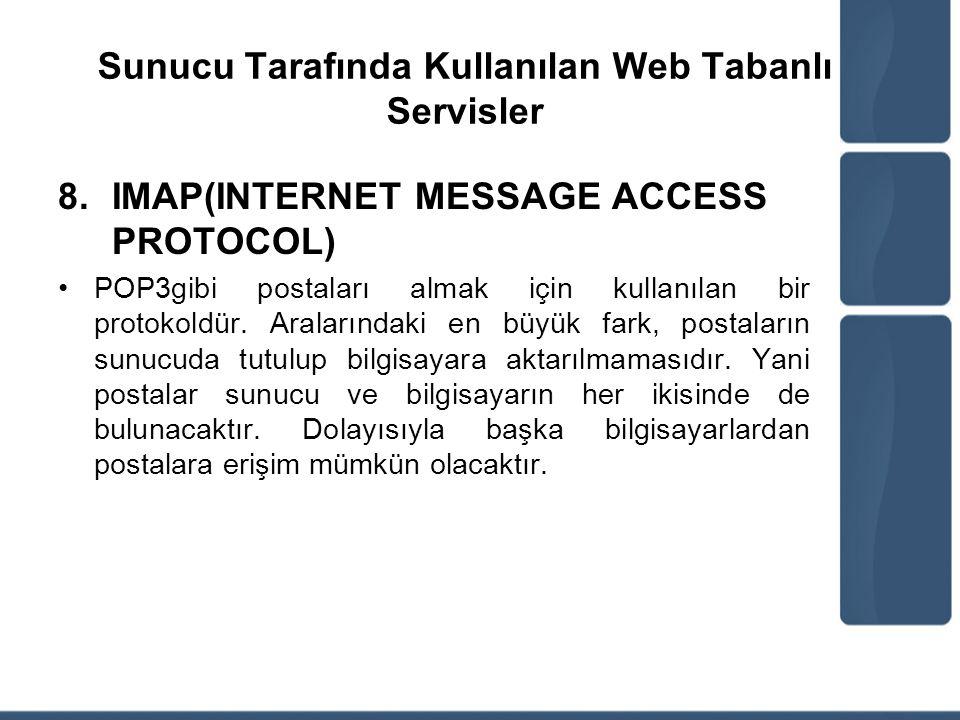 Sunucu Tarafında Kullanılan Web Tabanlı Servisler 8.IMAP(INTERNET MESSAGE ACCESS PROTOCOL) POP3gibi postaları almak için kullanılan bir protokoldür. A