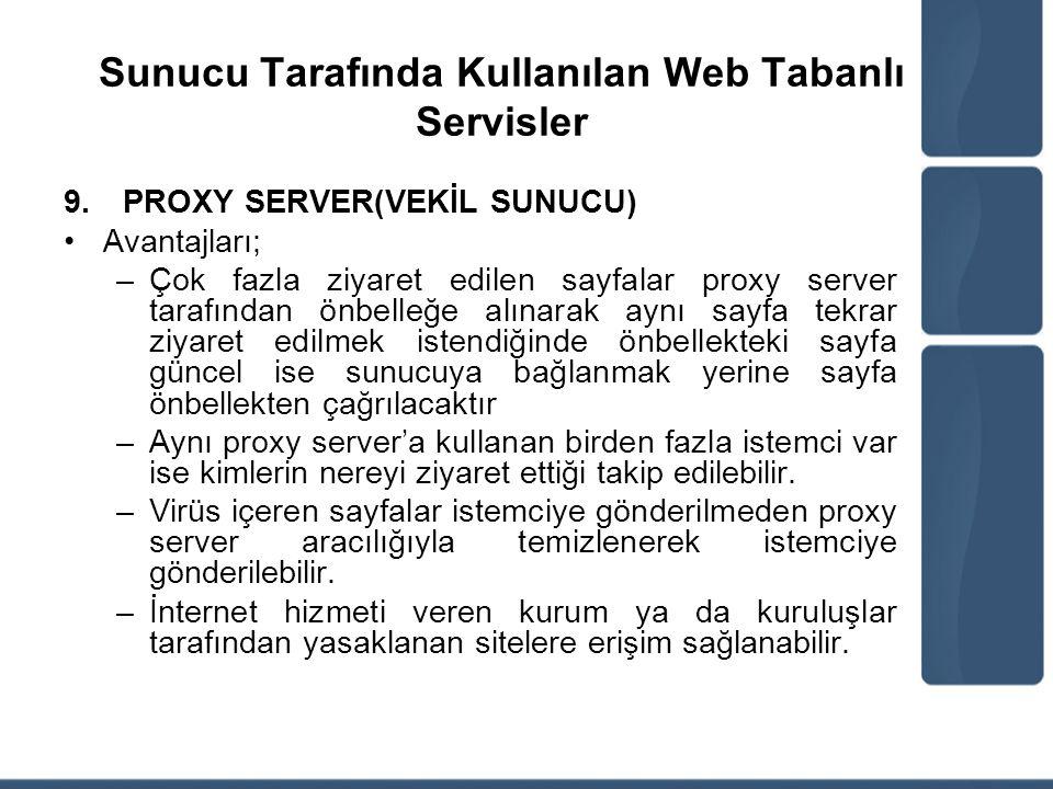 Sunucu Tarafında Kullanılan Web Tabanlı Servisler 9.PROXY SERVER(VEKİL SUNUCU) Avantajları; –Çok fazla ziyaret edilen sayfalar proxy server tarafından
