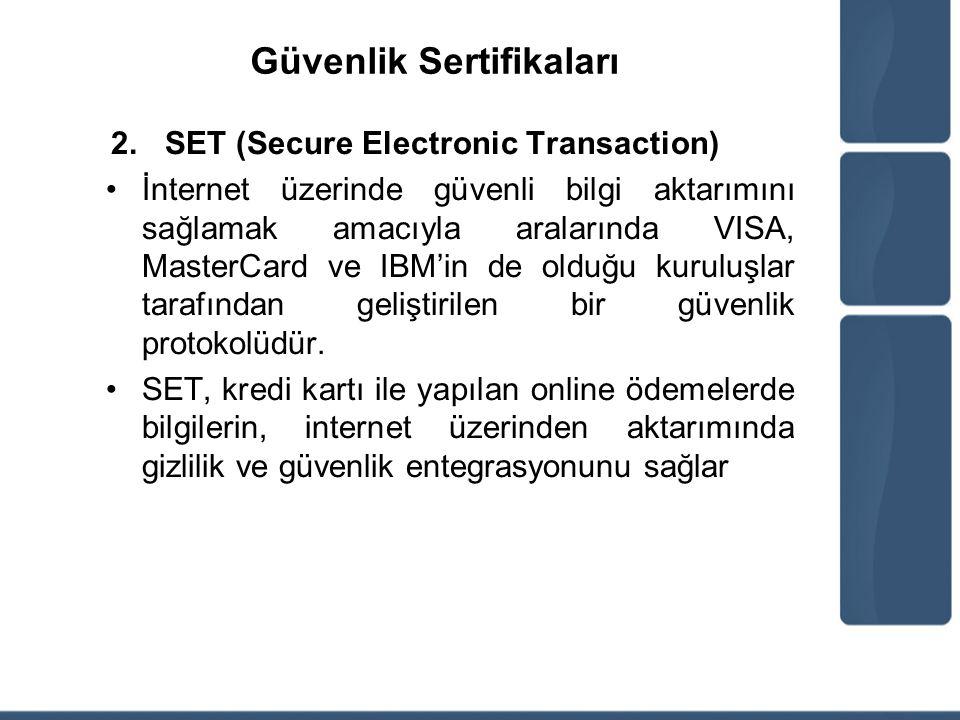 Güvenlik Sertifikaları 2.SET (Secure Electronic Transaction) İnternet üzerinde güvenli bilgi aktarımını sağlamak amacıyla aralarında VISA, MasterCard