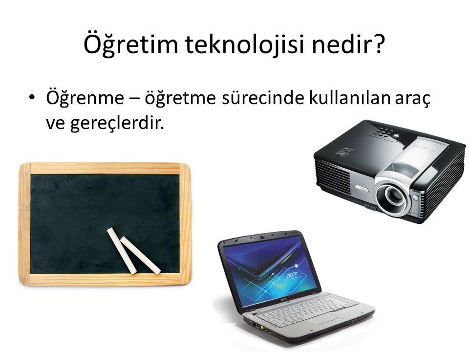 Öğretim teknolojisi nedir? Öğrenme – öğretme sürecinde kullanılan araç ve gereçlerdir.