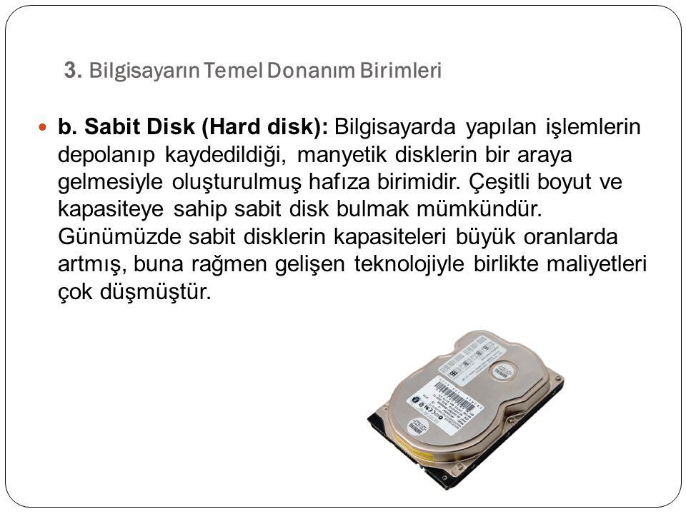 b. Sabit Disk (Hard disk): Bilgisayarda yapılan işlemlerin depolanıp kaydedildiği, manyetik disklerin bir araya gelmesiyle oluşturulmuş hafıza birimid