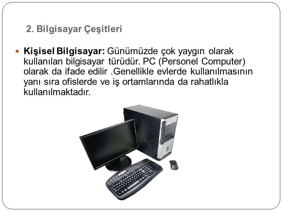 Dizüstü Bilgisayar: Bu tür bilgisayarlar boyutlarının küçüklüğü, taşınabilir olmaları ve belli bir süre itibarıyla enerjiye ihtiyaç duymamalarından dolayı yaygın olarak kullanılmaktadır.