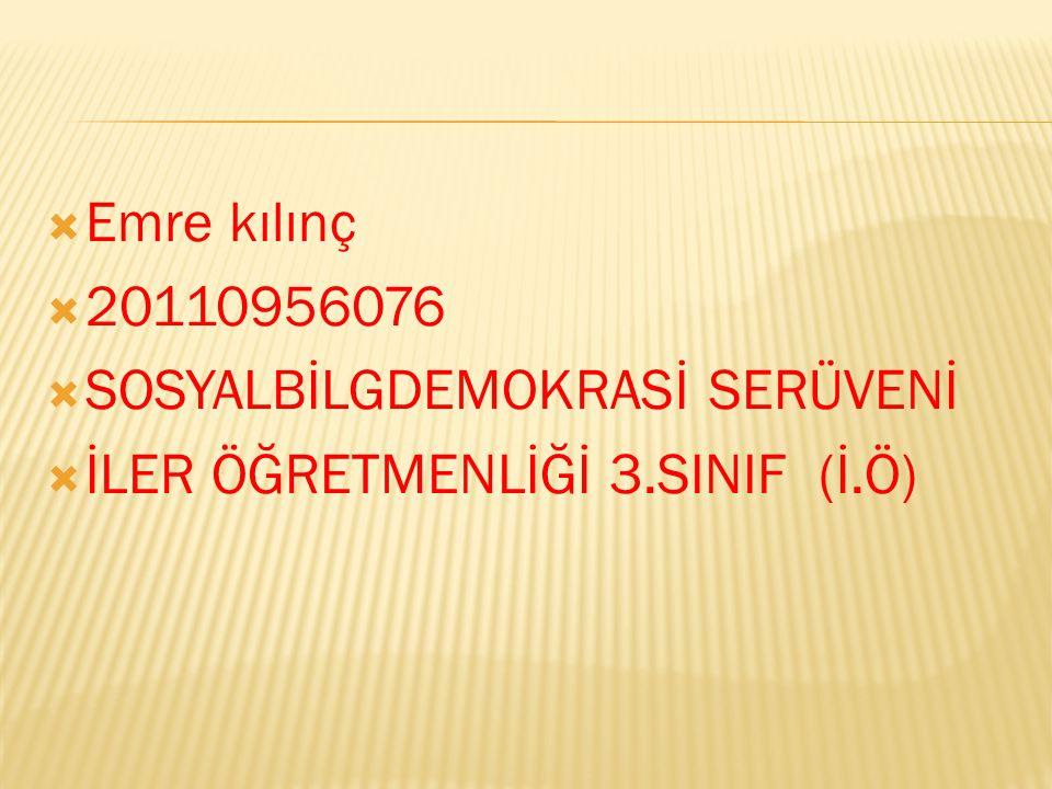  Emre kılınç  20110956076  SOSYALBİLGDEMOKRASİ SERÜVENİ  İLER ÖĞRETMENLİĞİ 3.SINIF (İ.Ö)
