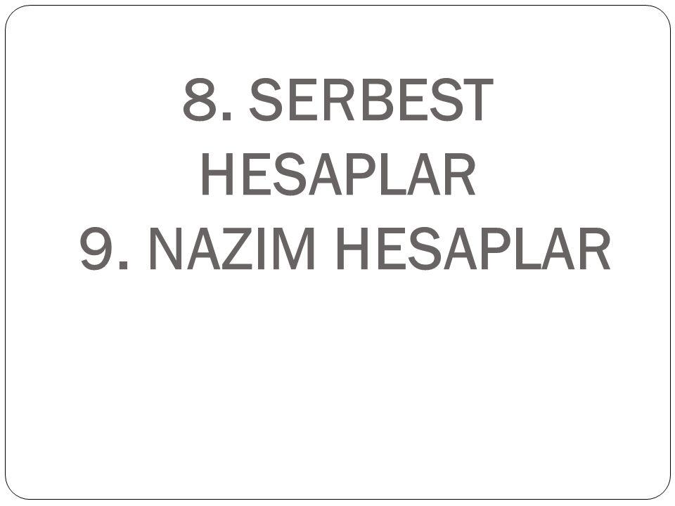 8. SERBEST HESAPLAR 9. NAZIM HESAPLAR