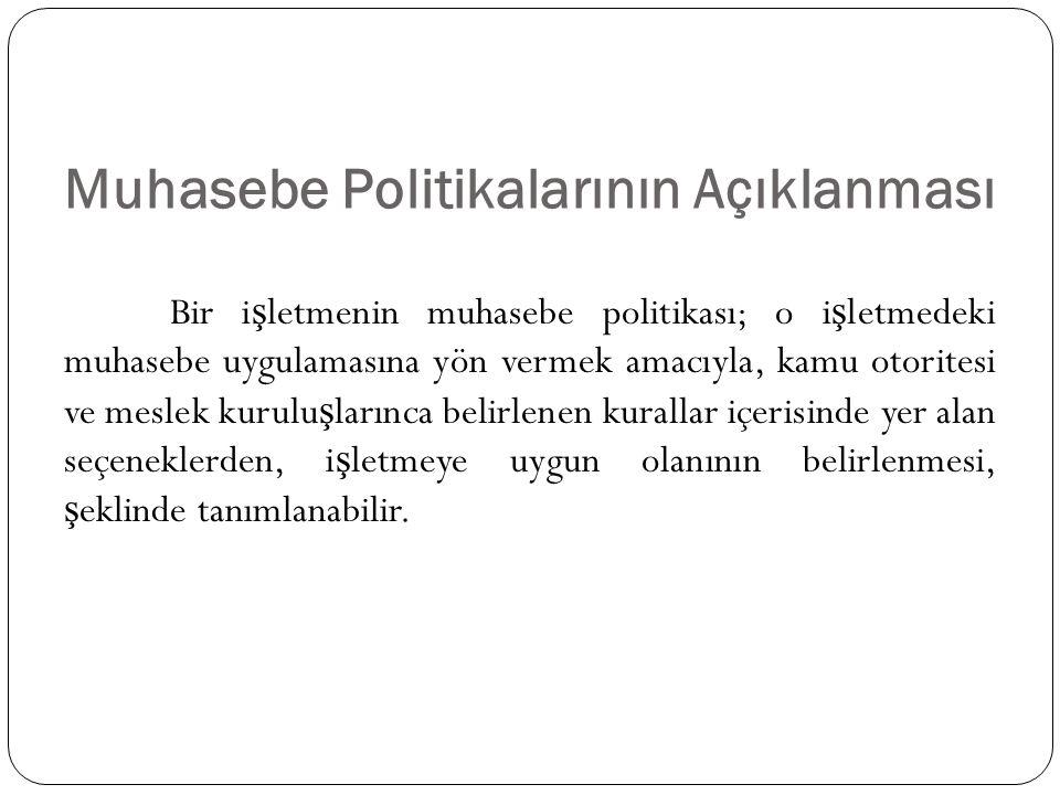 Muhasebe Politikalarının Açıklanması Bir i ş letmenin muhasebe politikası; o i ş letmedeki muhasebe uygulamasına yön vermek amacıyla, kamu otoritesi v